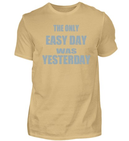 The Only Easy Day Was Yesterday - Herren Shirt-224