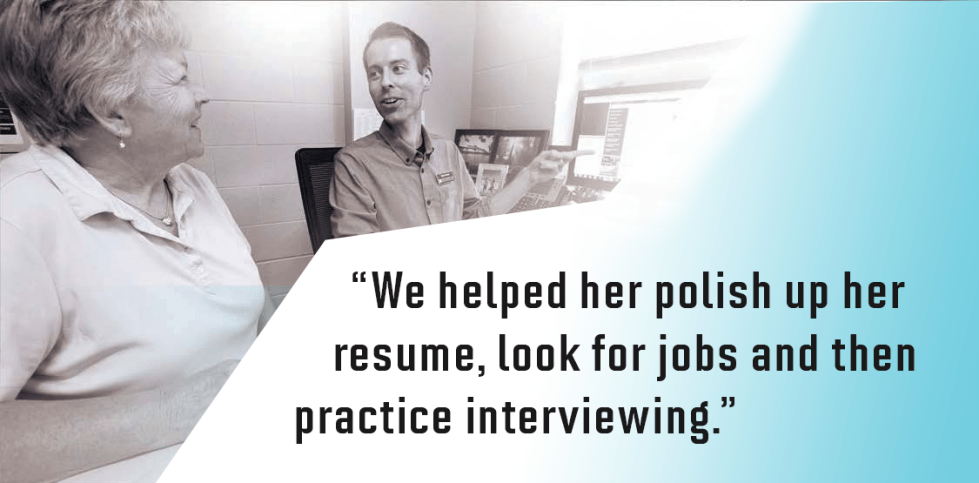 Nancy and Rob, We helped her polish up her resume, look for jobs and then practice interviewing