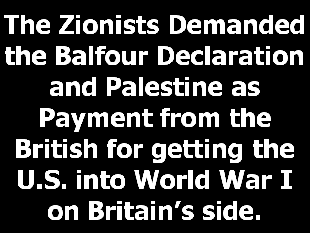 The truth about the Balfour Declaration, Great Britain, the Zionists, WW1 and the USA