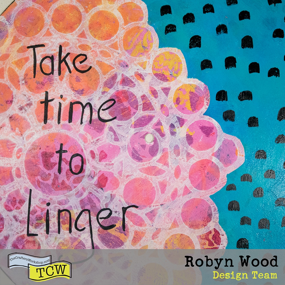 The Crafter's Workshop Blog Time to Linger by Robyn Wood