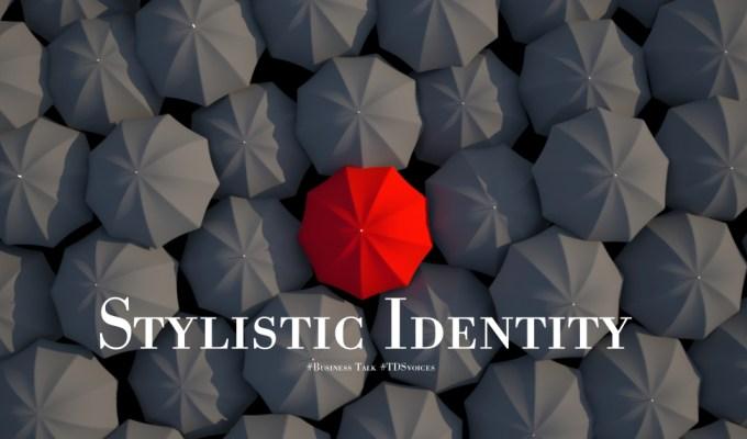 Stylistic identity #Business Talk #TDSvoices