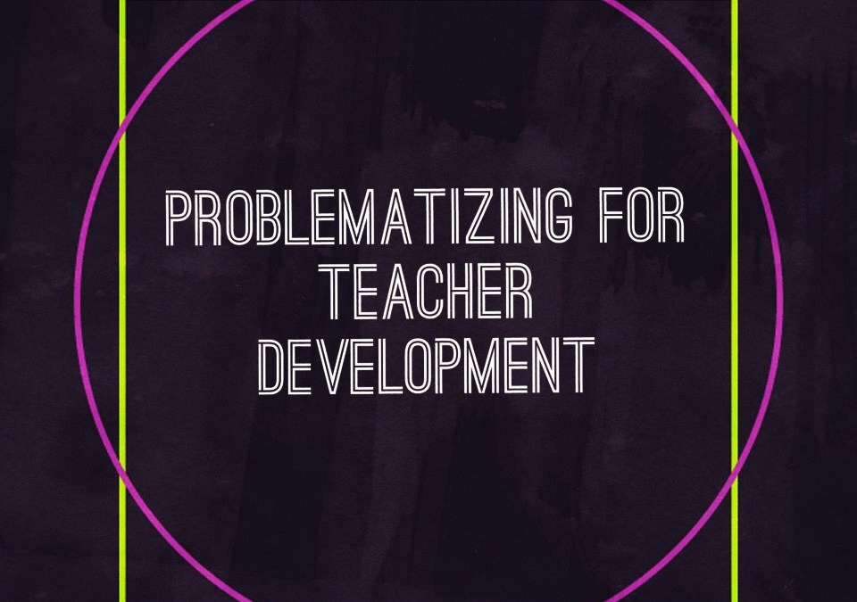 Problematizing for teacher development