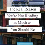 The Real Reason You're Not Reading as Much as You Should Be (and how to read more as an adult)