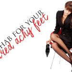 Rehab for Tired Achy Feet