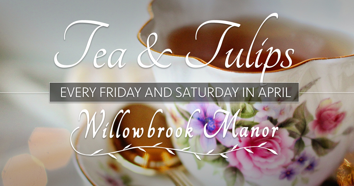 Tea & Tulips at Willowbrook Manor English Tea House