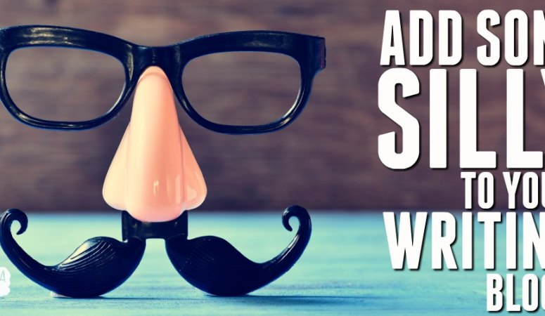 ADD SOME SILLY TO YOUR WRITING BLOCK