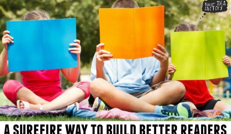 A SUREFIRE WAY TO BUILD BETTER READERS IN THE PRIMARY GRADES