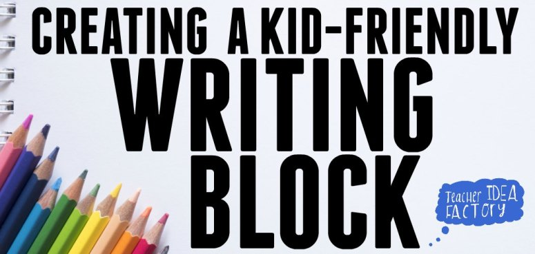 CREATING A KID-FRIENDLY WRITING BLOCK
