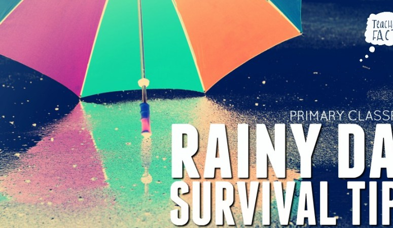 RAINY DAY SURVIVAL TIPS FOR PRIMARY GRADES