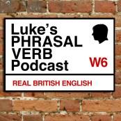 PHRASAL VERB PODCAST | Luke's ENGLISH Podcast