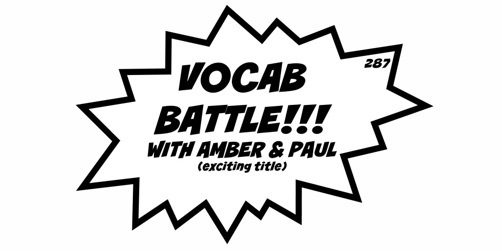 287. VOCAB BATTLE!!! WITH AMBER & PAUL (exciting title