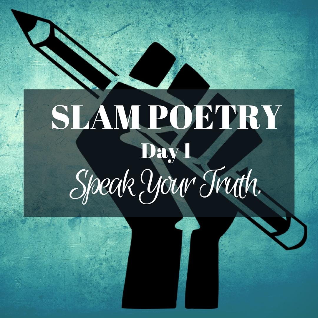 Slam Poetry Day 1: Speak. Your. Truth.