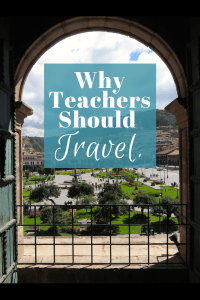 8 reasons why all teachers should find ways to travel for the sake of their STUDENTS (and themselves)