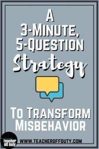 3-minute, 5-question strategy to transform misbehavior in your classroom. #classroommanagement #pbf #newteachers #studentbehavior #middleschoolteacher #highschoolteacher