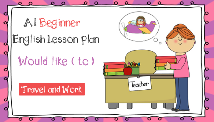 Would like to - A1 ESL Lesson Plan for Beginners