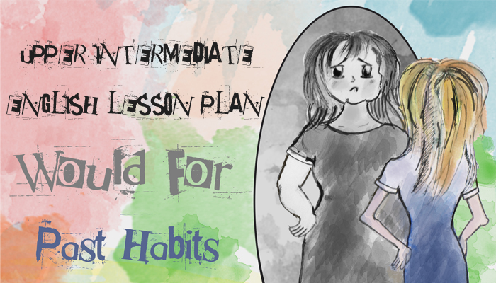 Upper Intermediate ESL/ EFL Lesson plan - Would for Past Habits - Describing People