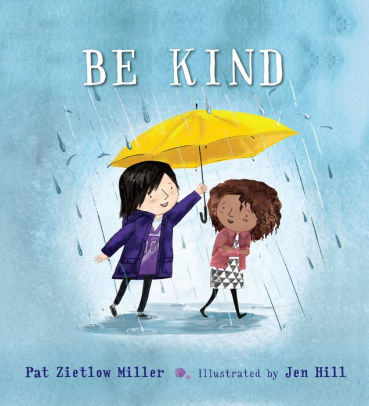 Be Kind by Pat Zietlow Miller, illustrated by Jen Hill