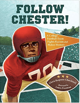 Follow Chester!: A College Football Team Fights Racism and Makes History                                               By: Gloria Respress-Churchwell