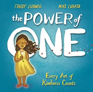 The Power of One: Every Act of Kindness Counts, written by Trudy Ludwig and illustrated by Mike Curato