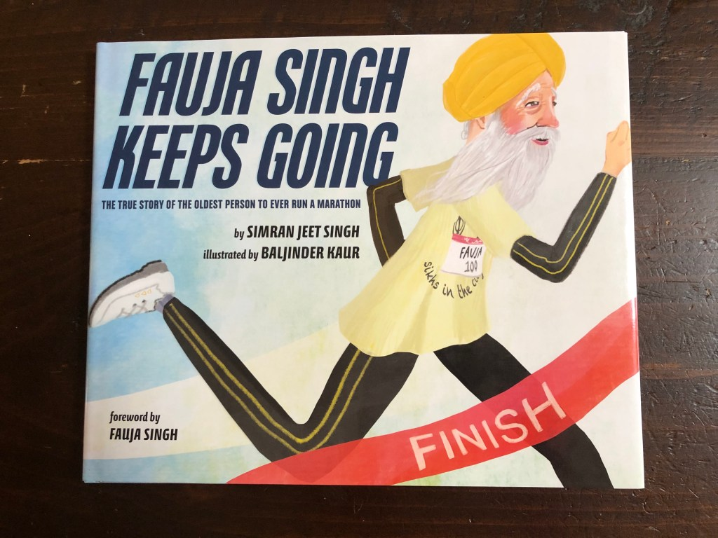 Fauja Singh Keeps Going: The True Story of the Oldest Person to Every Run a Marathon