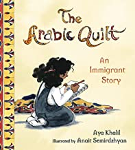 The Arabic Quilt: An Immigrant Story by Aya Khalil and illustrated by Anait Semirdzhyan