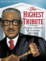 The Highest Tribute: Thurgood Marshall's Life, Leadership and Legacy