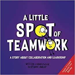 A Little Spot of Teamwork by Diane Alber