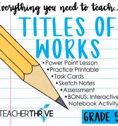 Fifth Grade Grammar: Titles of Works • Teacher Thrive [ 1276 x 1276 Pixel ]