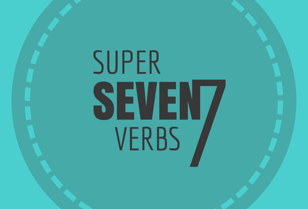 The Super Seven Verbs