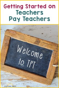 """Title Banner at top reads """"Getting Started on Teachers Pay Teachers"""" with a photo of a small chalkboard with the words """"Welcome to TPT"""" written in white chalk"""
