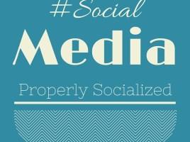 Social Media Properly Socialized