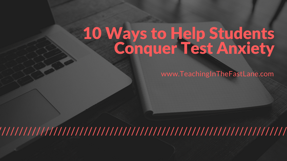 10 Ways to Help Students Conquer Test Anxiety