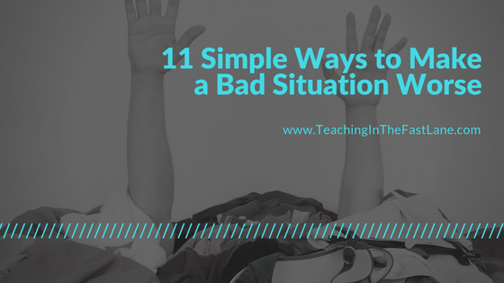 11 Simple Ways to Make a Bad Situation Worse
