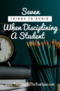 Seven Things to Avoid When Disciplining a Student from Teaching in the Fast Lane