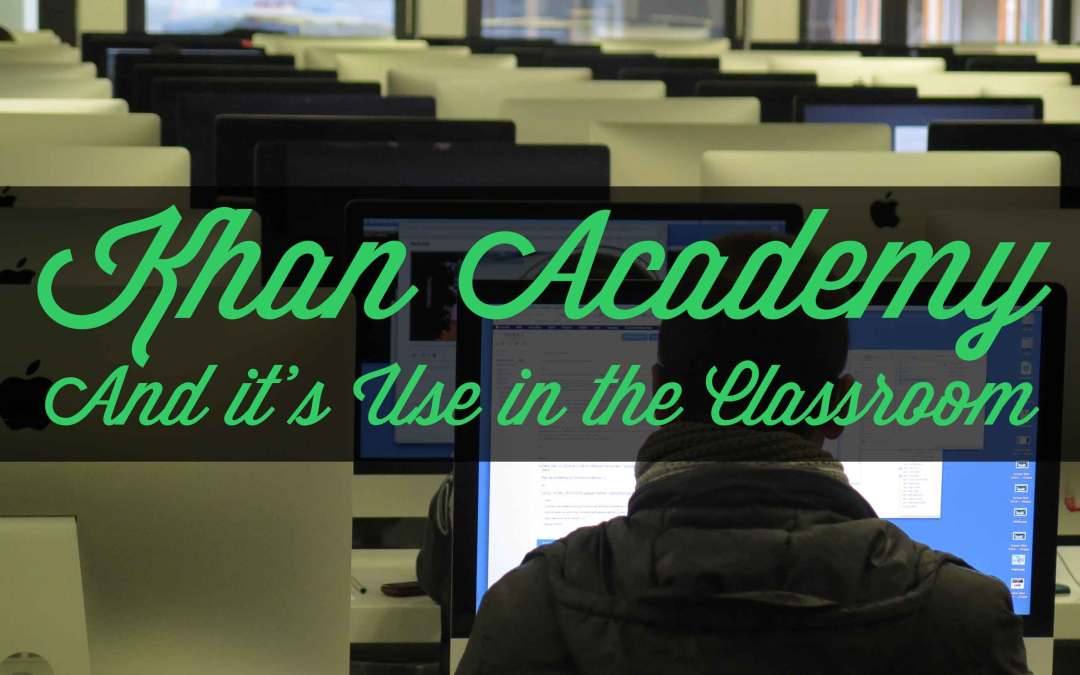 Khan Academy and Its Use in the Classroom
