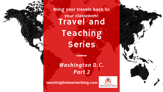 Travel and Teaching: Washington D.C. Part 2