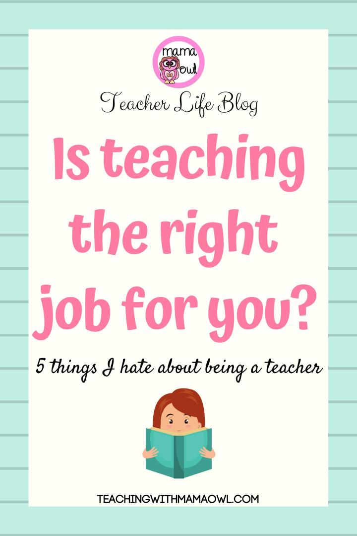 Is teaching the right job for you? Let me share with you 5 things I hate about being a teacher. #teachingwithmamaowl #teaching #teacher #teachersecrets #elementary #middleschool #highschool