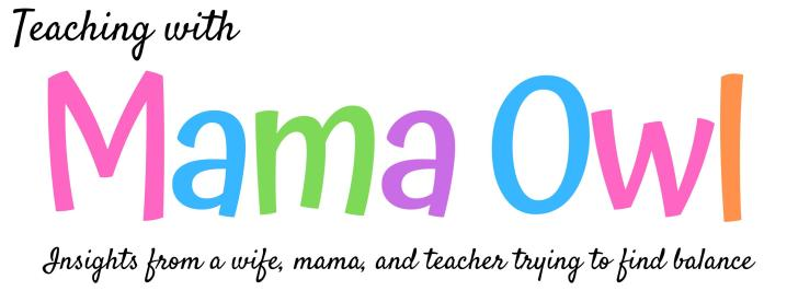 Teaching with Mama Owl Banner - Insights from a wife, mama, and teacher trying to find balance