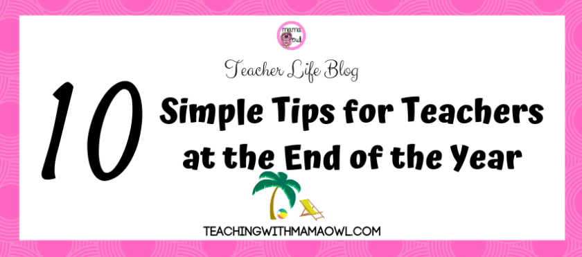 10 simple tips for teachers at the end of the year