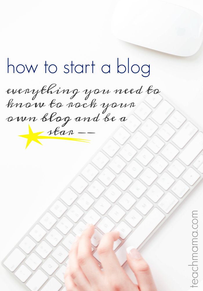 how to be a blogstar: start a blog and make it work for YOU   teachmama.com