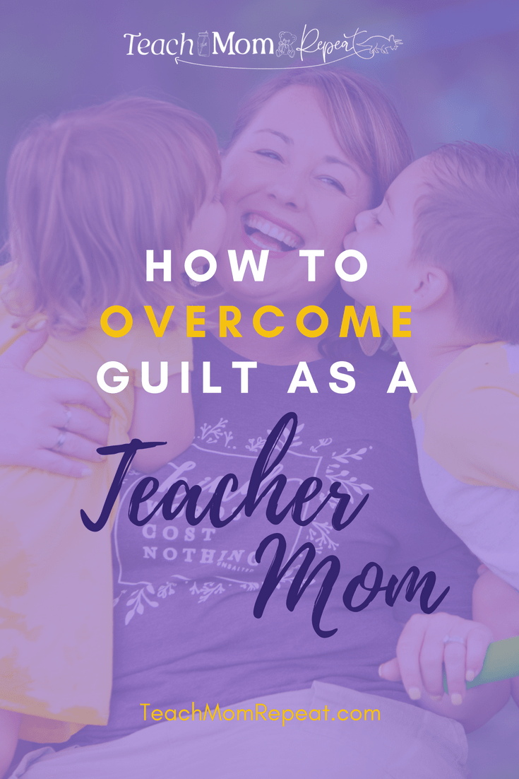 How to overcome Teacher Mom guilt