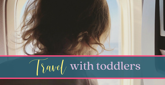 Traveling with Toddlers (and babies)