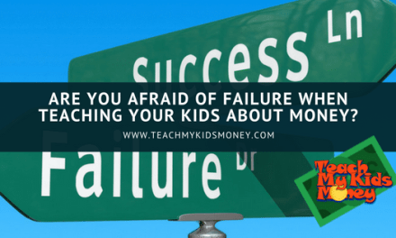 Are You Afraid of Failure When Teaching Your Kids About Money?