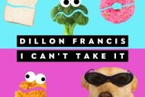 Dillon Francis – I Can't Take It