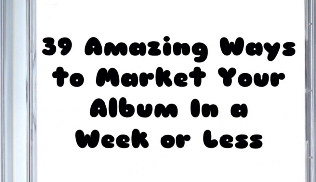 39 Amazing Ways to Market Your Album In a Week or Less (praverb.net)