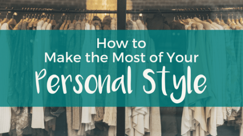 How to Make the Most of Your Personal Style