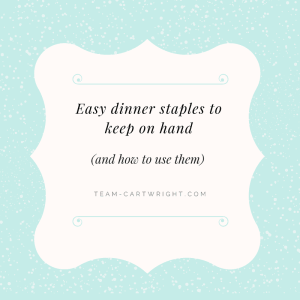 Easy dinner staples to keep on hand (and how to use them)
