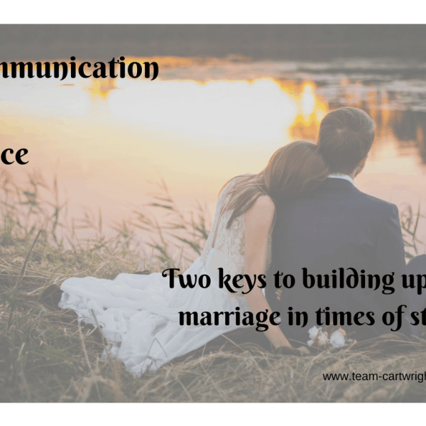 Communication and Grace: Two keys to building up your marriage in times of stress