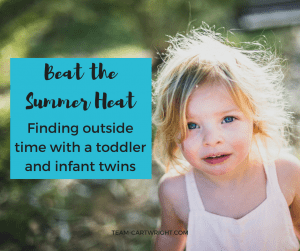 How we get outside time with our toddler and infant twins, despite the summer heat.  #summer #toddlerschedule #newborntwins Team-Cartwright.com