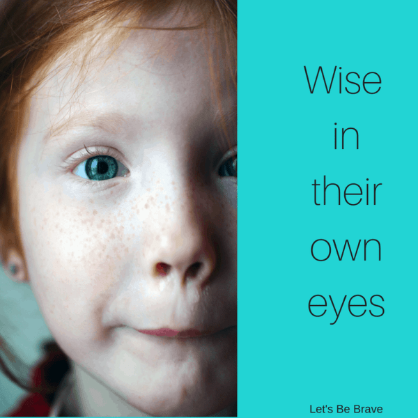 "How To Solve the ""Wise in Their Own Eyes"" Problem"